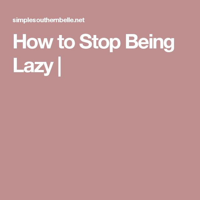 how to stop being so lazy