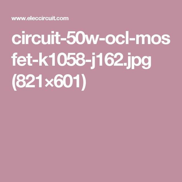 circuit-50w-ocl-mosfet-k1058-j162.jpg (821×601)