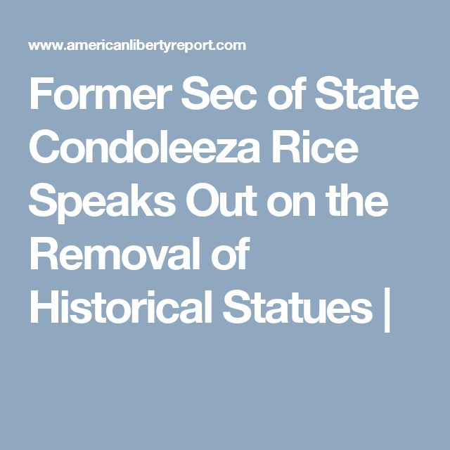 Former Sec of State Condoleeza Rice Speaks Out on the Removal of Historical Statues |