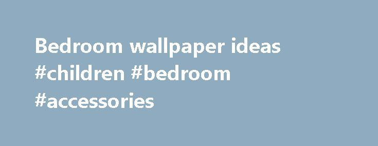 Bedroom wallpaper ideas #children #bedroom #accessories http://bedrooms.remmont.com/bedroom-wallpaper-ideas-children-bedroom-accessories/  #bedroom wallpaper designs # Bedroom wallpaper ideas Bedroom wallpaper ideas Bedroom wallpaper ideas – make a statement There are so many new ways to use wallpaper in your bedroom. No [...]