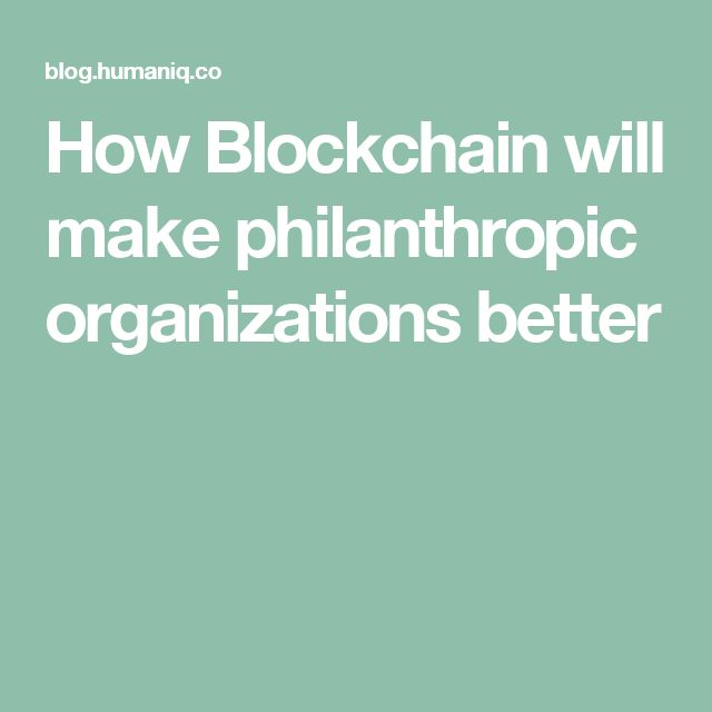 How Blockchain will make philanthropic organizations better