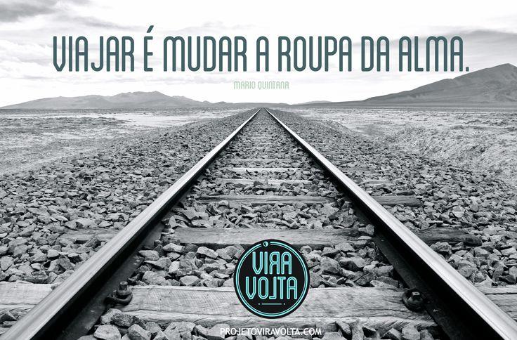 """""""Viajar é mudar a roupa da alma."""" (Mario Quintana)"""