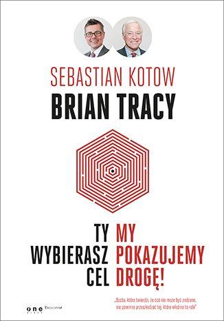 """Książka Briana Tracy i Sebastiana Kotow pt. """"y wybierasz cel, my pokazujemy drogę!"""".  #onepress #book #ksiazka #tracy #kotow #motywacja #kariera #kompetencje #cel #osiaganiecelow #samorealizacja #rozwoj"""