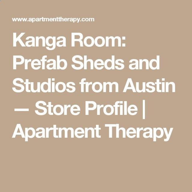 Kanga Room: Prefab Sheds and Studios from Austin — Store Profile | Apartment Therapy