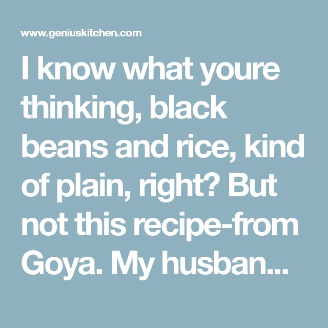 I know what youre thinking, black beans and rice, kind of plain, right? But not this recipe-from Goya. My husband thought, Ok, beans and rice, I already love those, what can be so different about this recipe? He had to eat his words, along with the beans and rice, lol. With the addition of a few simple things, wow, these are delicious! And so simple, a really quick side dish.