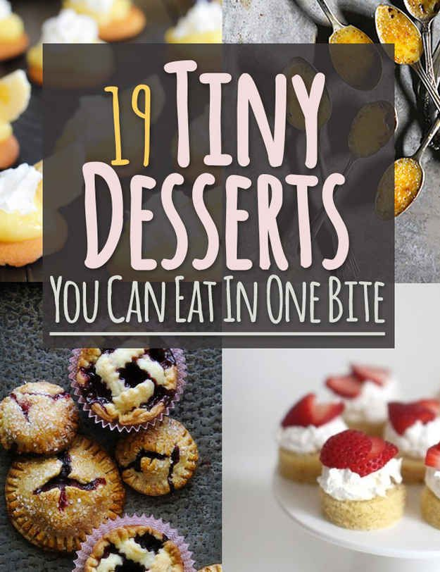 19 Tiny Desserts You Can Eat In One Bite -- all off these look awesome! Gotta try at least a few!