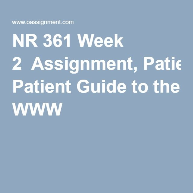 NR 361 Week 2  Assignment, Patient Guide to the WWW
