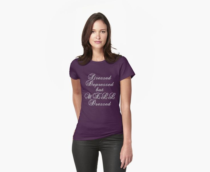 Stressed, depressed, but well dressed! by cool-shirts