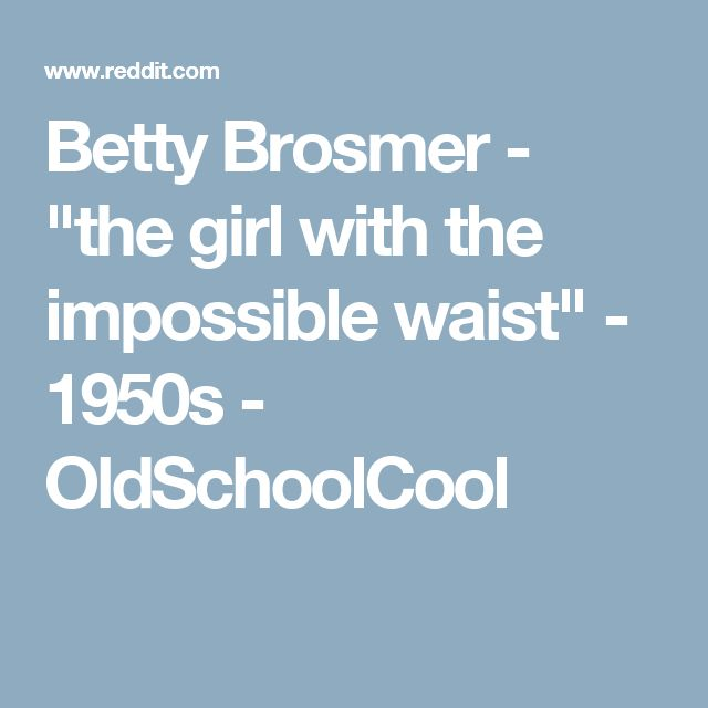 """Betty Brosmer - """"the girl with the impossible waist"""" - 1950s - OldSchoolCool"""
