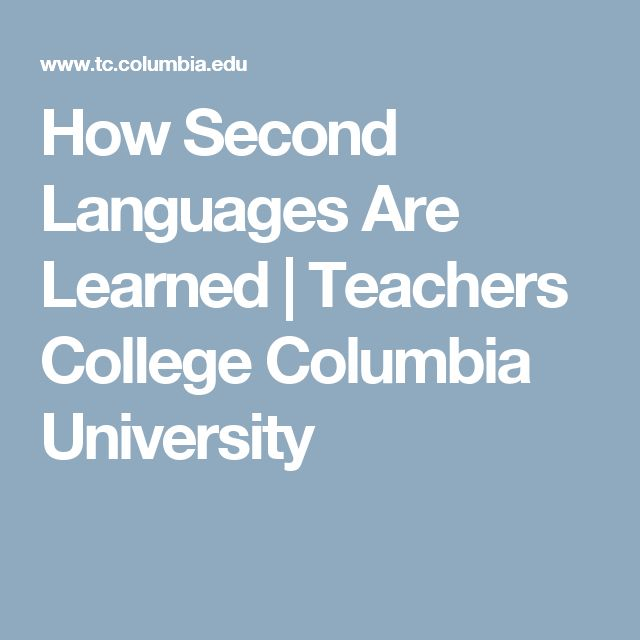 How Second Languages Are Learned   Teachers College Columbia University