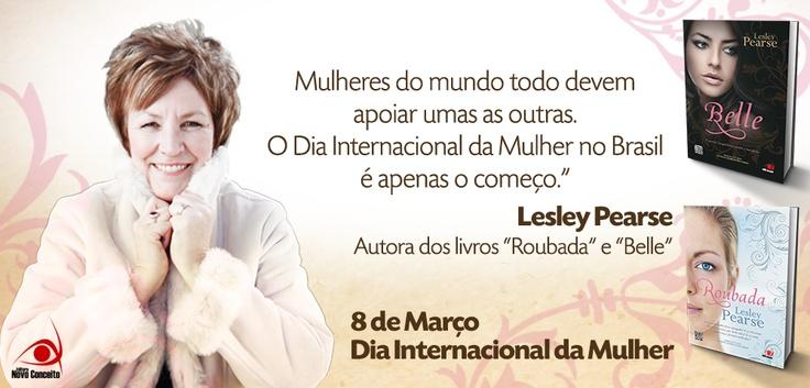 Confiram a mensagem da nossa querida autora Lesley Pearse as mulheres do Brasil! ;)    Para ler a homenagem completa, acesse: http://www.blognovoconceito.com.br/dia-internacional-da-mulher-mensagem-de-lesley-pearse/