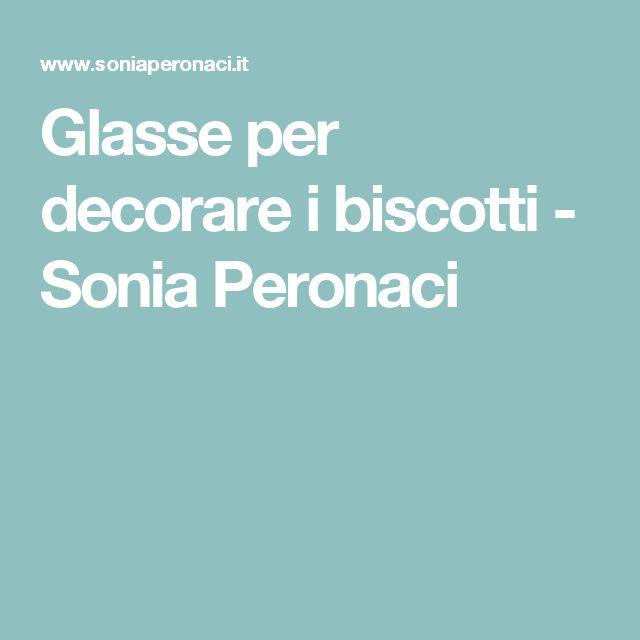 Glasse per decorare i biscotti - Sonia Peronaci
