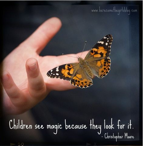 Quote about childhood and magic: children see magic because they look for it.