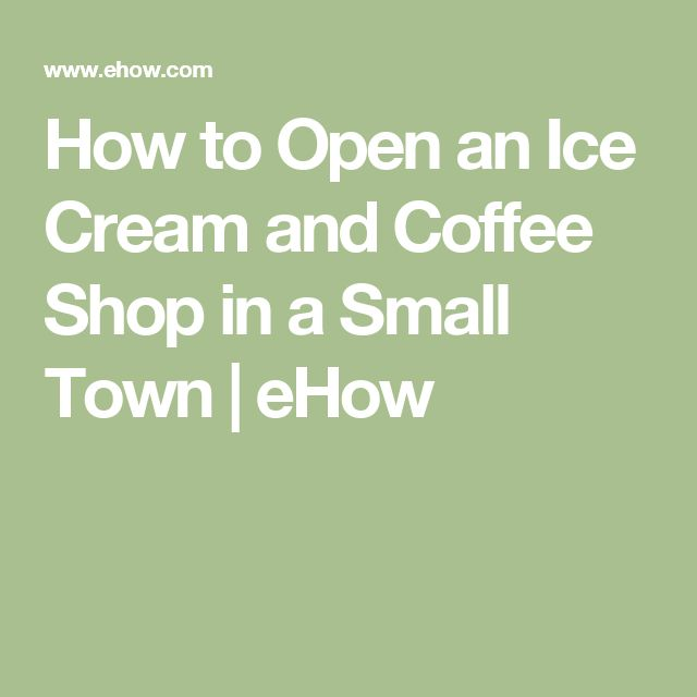 How to Open an Ice Cream and Coffee Shop in a Small Town | eHow