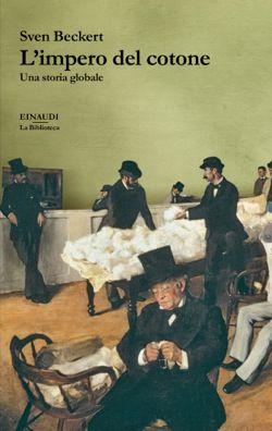 Sven Beckert, L'impero del cotone. La Biblioteca - DISPONIBILE ANCHE IN EBOOK
