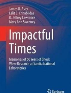 Impactful Times: Memories of 60 Years of Shock Wave Research at Sandia National Laboratories 1st ed. 2017 Edition free download by James R. Asay Lalit C. Chhabildas R. Jeffery Lawrence ISBN: 9783319333458 with BooksBob. Fast and free eBooks download.  The post Impactful Times: Memories of 60 Years of Shock Wave Research at Sandia National Laboratories 1st ed. 2017 Edition Free Download appeared first on Booksbob.com.