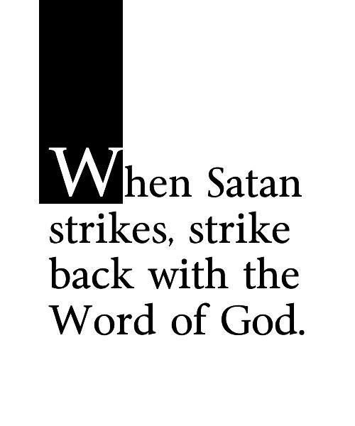 """In the words of the hymn """"A Mighty Fortress"""", """"one little word can fell him"""".  That means....If Satan tries to bother you or your family, one little word from Scripture can take care of him as Scripture holds God's truth.  We have nothing to fear as we know WHO is all powerful."""