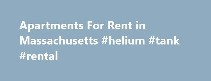Apartments For Rent in Massachusetts #helium #tank #rental http://renta.remmont.com/apartments-for-rent-in-massachusetts-helium-tank-rental/  #apartments for rent in ma # Massachusetts Apartments For Rent