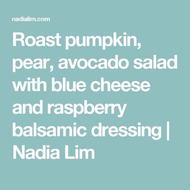 Roast pumpkin, pear, avocado salad with blue cheese and raspberry balsamic dressing | Nadia Lim