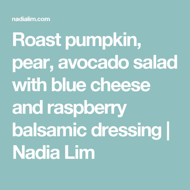 Roast pumpkin, pear, avocado salad with blue cheese and raspberry balsamic dressing   Nadia Lim