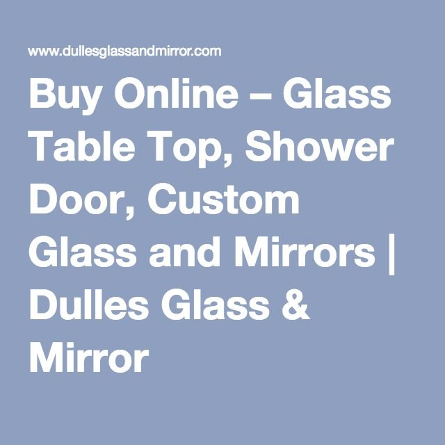 Buy Online – Glass Table Top, Shower Door, Custom Glass and Mirrors | Dulles Glass & Mirror