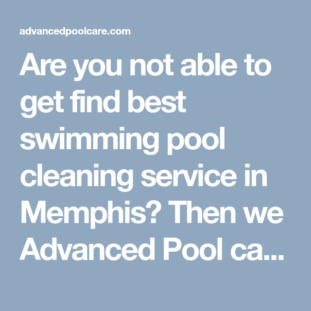 Are you not able to get find best swimming pool cleaning service in Memphis? Then we Advanced Pool care will help you to clean your pool. We have expert team who will make you pool clean and safe. Swimming Pool Maintenance, Remodeling, Cleaning | Pool Pump & Equipments Repair Memphis TN