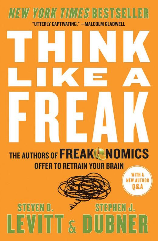 Think Like A Freak By: Steven Levitt and Stephen Dubner William Morrow; Reprint edition (May 12, 2014) 293 pages