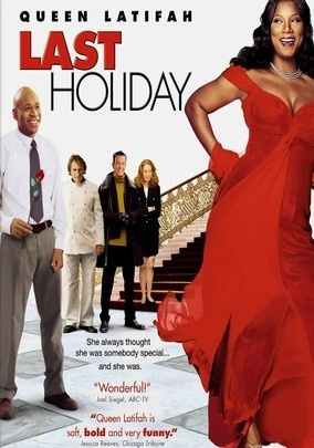 Last Holiday (2005) Queen Latifah, LL Cool J, Timothy Hutton, Gerard Depardieu, Giancarlo Esposito. 9/7/08