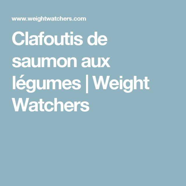 Clafoutis de saumon aux légumes | Weight Watchers