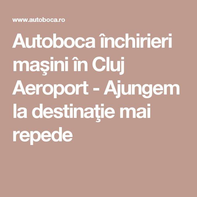 Autoboca închirieri maşini în Cluj Aeroport - Ajungem la destinaţie mai repede