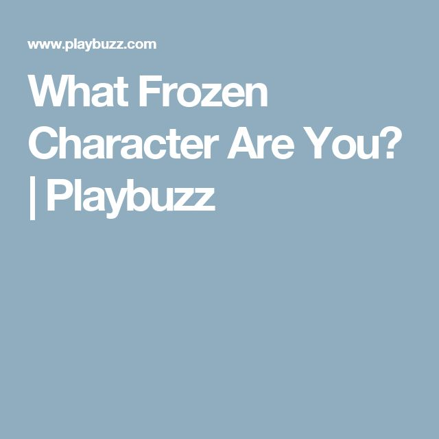 What Frozen Character Are You?   Playbuzz