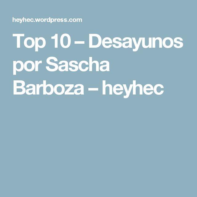 Top 10 – Desayunos por Sascha Barboza – heyhec