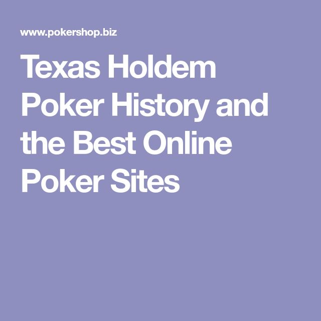 Texas Holdem Poker History and the Best Online Poker Sites