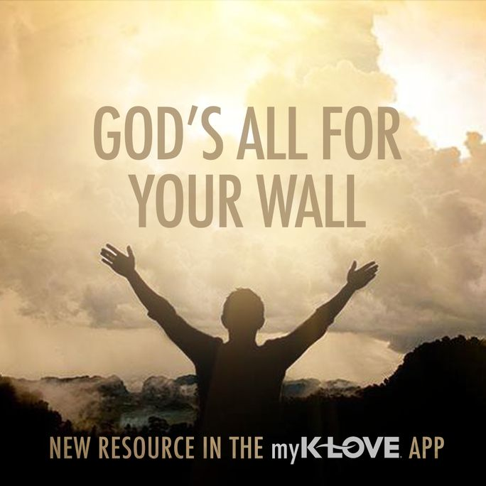 """Facing difficulties or """"walls"""" that only God can tear down? Go read """"God's All For Your Wall"""" in the #myKLOVE app! http://klove.cta.gs/1za"""