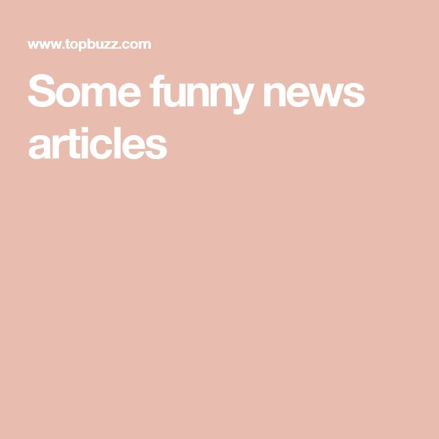 Some funny news articles