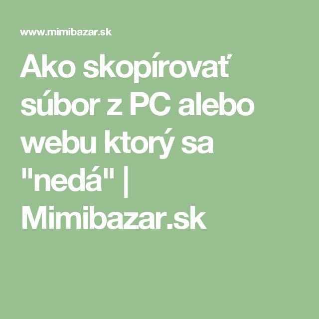 """Ako skopírovať súbor z PC alebo webu ktorý sa """"nedá""""   Mimibazar.sk"""
