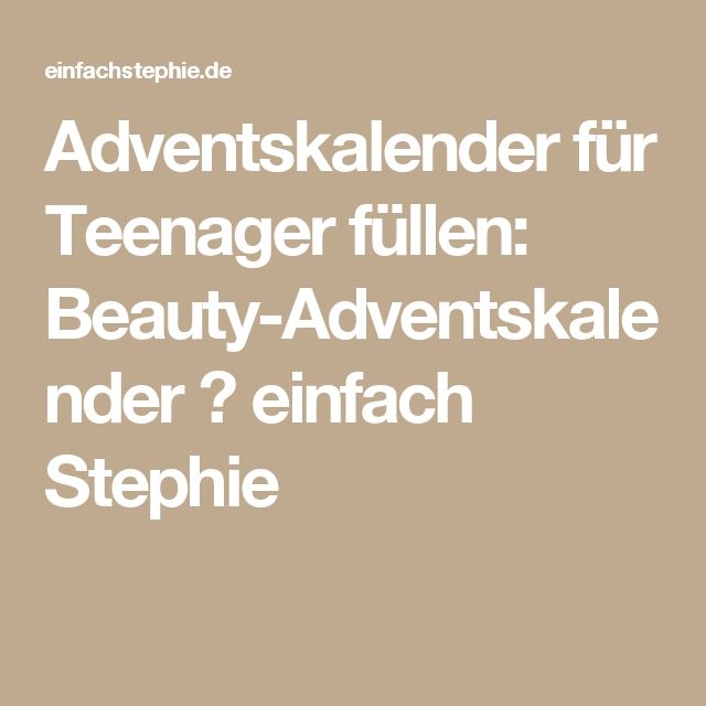 Adventskalender für Teenager füllen: Beauty-Adventskalender ⋆ einfach Stephie