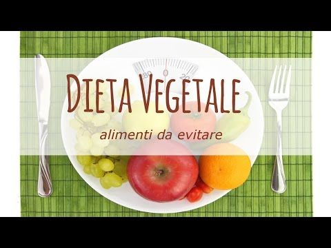 Dieta vegetale: ci sono alimenti da evitare?