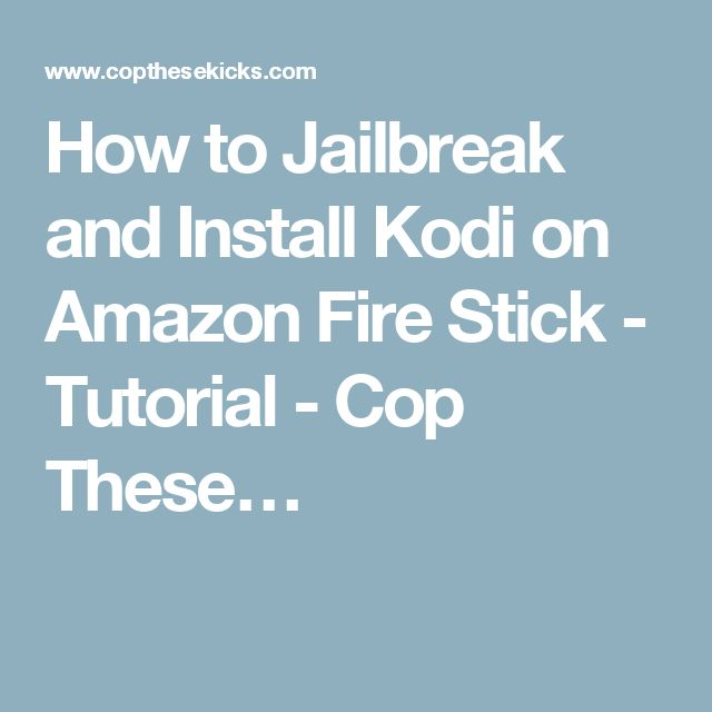 How to Jailbreak and Install Kodi on Amazon Fire Stick - Tutorial - Cop These…