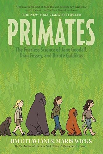 Primates / Jim OTTAVIANI  & Maris WICKS - Jim Ottaviani returns with an action-packed account of the three greatest primatologists of the last century: Jane Goodall, Dian Fossey, and Biruté Galdikas. These three ground-breaking researchers were all students of the great Louis Leakey, and each made profound contributions to primatology―and to our own understanding of ourselves.
