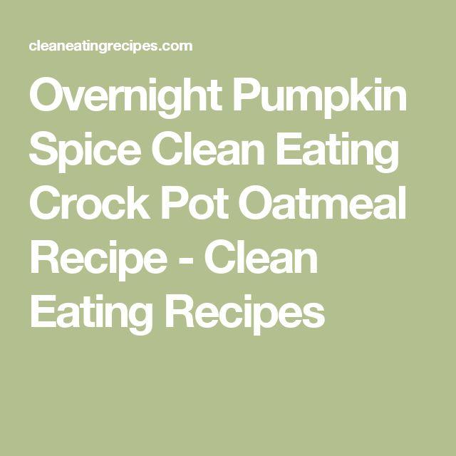 Overnight Pumpkin Spice Clean Eating Crock Pot Oatmeal Recipe - Clean ...