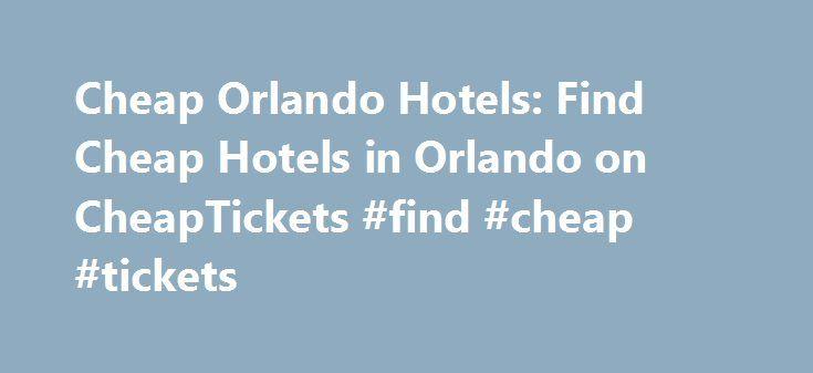 Cheap Orlando Hotels: Find Cheap Hotels in Orlando on CheapTickets #find #cheap #tickets http://entertainment.remmont.com/cheap-orlando-hotels-find-cheap-hotels-in-orlando-on-cheaptickets-find-cheap-tickets-3/  #find cheap tickets # Cheap Orlando Hotels Hotels in Orlando Orlando, Florida, features attractions such as the Magic Kingdom, Walt Disney World, Sea World, Epcott…