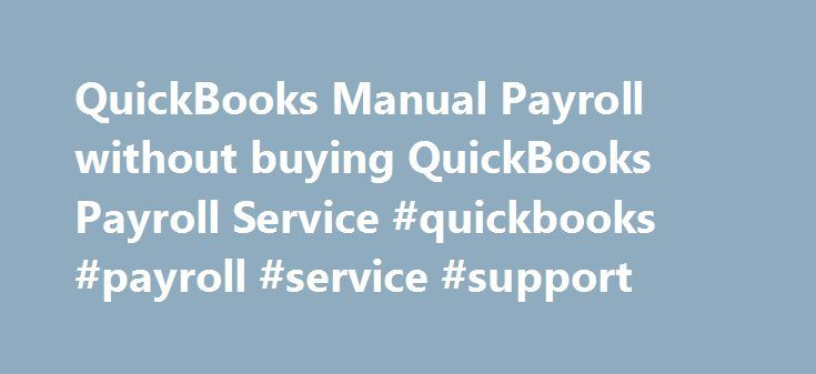 QuickBooks Manual Payroll without buying QuickBooks Payroll Service #quickbooks #payroll #service #support http://seattle.remmont.com/quickbooks-manual-payroll-without-buying-quickbooks-payroll-service-quickbooks-payroll-service-support/  # Can you do payroll in QuickBooks without purchasing PR tax tables?Yes, but with limitations! Many small businesses have a payroll consisting of only one or two people, and are happy to continue preparing payroll manually, but would like to know what…