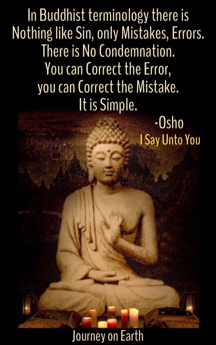 In Buddhist terminology there is Nothing like Sin, only Mistakes, Errors. There is No Condemnation. You can Correct the Error, you can Correct the Mistake. It is Simple. -OSHO I Say Unto You : Jesus: Son of God or Mystic?