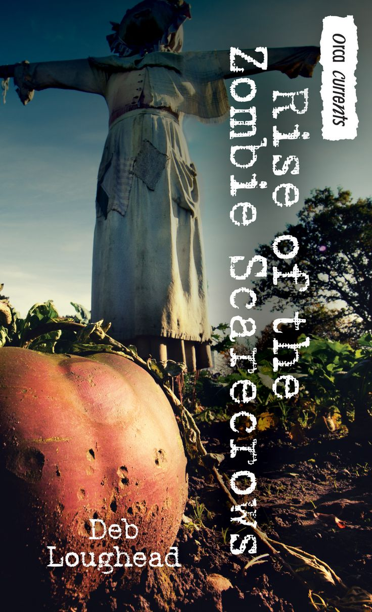 Rise of the Zombie Scarecrows by Deb Loughead (Orca Currents)