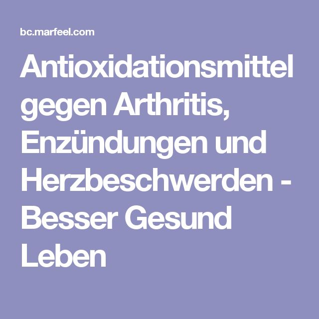 Antioxidationsmittel gegen Arthritis, Enzündungen und Herzbeschwerden - Besser Gesund Leben