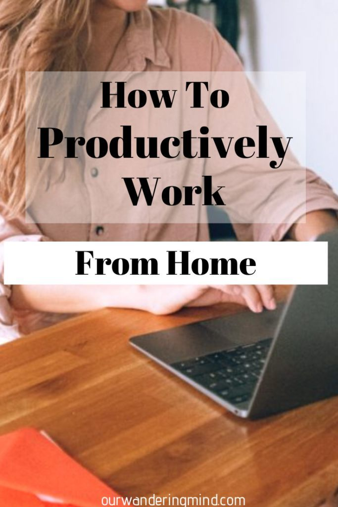 How To Productively Work Remotely At Home In 2020 Remote Work Work Get Up And Walk