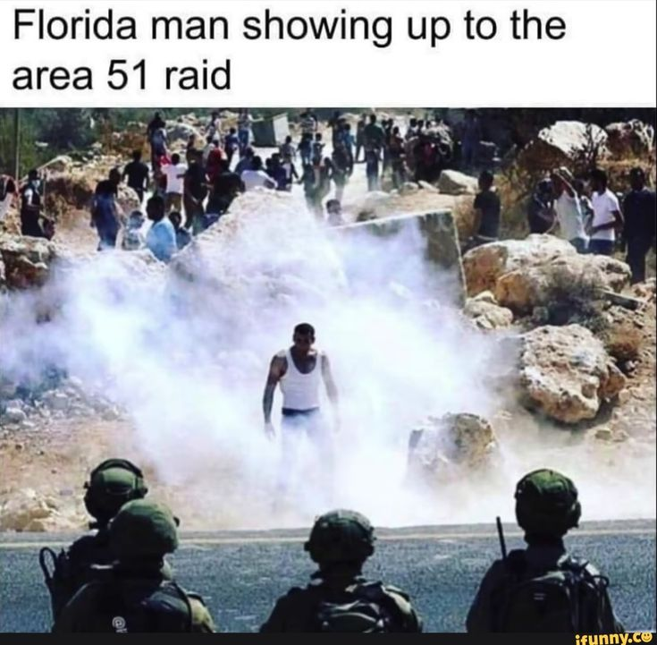 Florida man showing up to the area 51 raid - iFunny ...