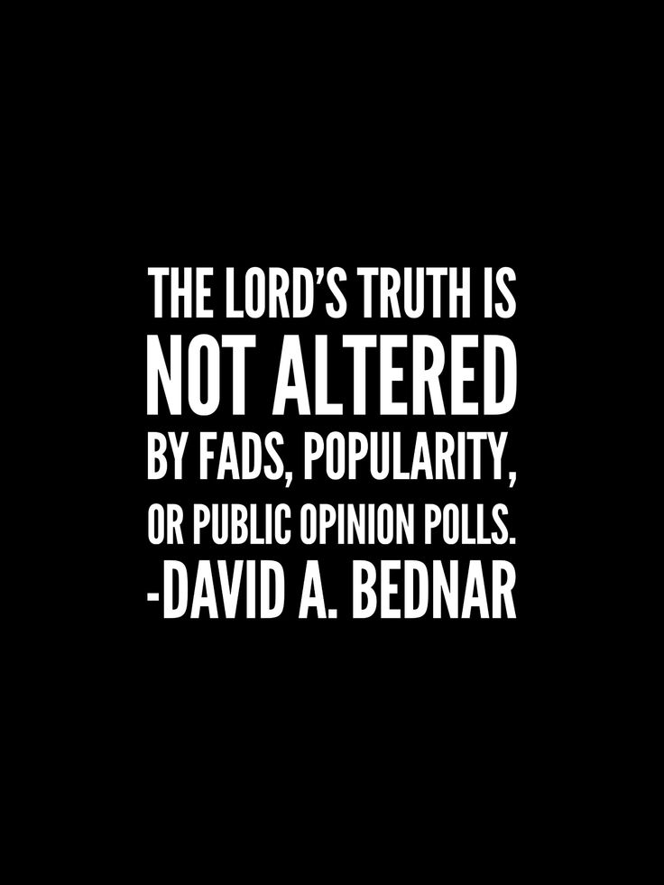 #lds #bednar The Lord's #truth is not altered by fads, popularity, or public opinion polls.
