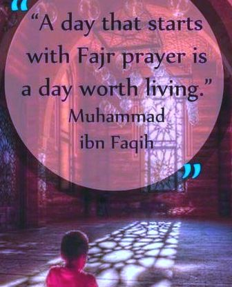 """ A day that starts with Fajr Prayer is a day worth living """